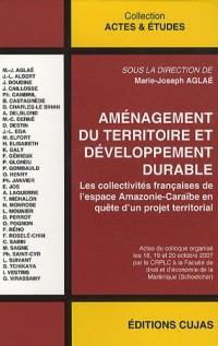 Aménagement du territoire et développement durable : Les collectivités françaises de l'espace Amazonie-Caraïbe en quête d'un projet territorial