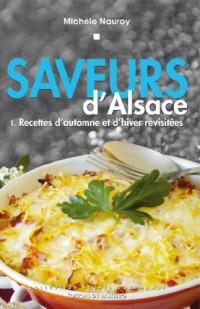 Saveurs d'Alsace - Recettes d'Automne et d'Hiver Revisitees