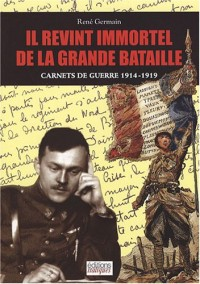 Il revint immortel de la grande bataille : Carnets de guerre 1914-1919
