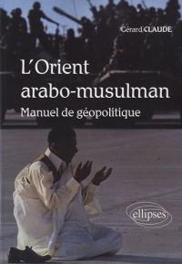 L'orient Arabo-Musulman manuel de géopolitique