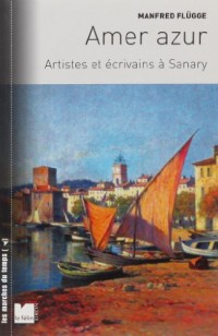 Amer Azur : Artistes et écrivains à Sanary