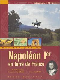 Sur les pas de Napoléon Ier en terre de France