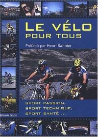 Le vélo pour tous : Sport passion, sport technique, sport santé...