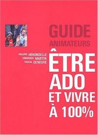 Etre ado et vivre à 100 % : Guide animateurs