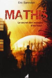 Mathis - Tome 2: Le Secret des mondes d'en haut