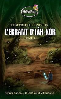 L'errant d'iah-xor - le secret de l'univers t5 - xhoromag