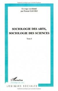 Sociologie des arts, sociologie des sciences : Tome 1