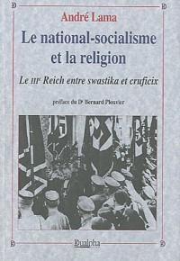 Le national-socialisme et la religion : Le IIIe Reich entre swastika et crucifix