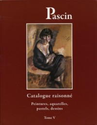 Catalogue raisonné Pascin tome V. Peintures, aquarelles, pastels, dessins
