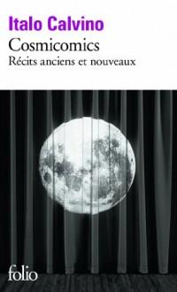 Cosmicomics: Récits anciens et nouveaux