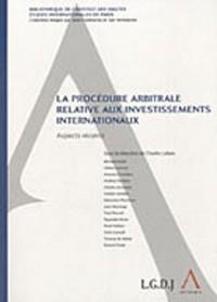 Procédure arbitrale relative aux investissements internationaux : Aspects récents