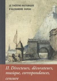 Cahiers Alexandre Dumas, N° 36 : Le théâtre historique : Directeurs, décorateurs, musique, correspondance, censure
