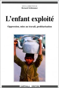 L'enfant exploite. oppression, mise au travail, politisation (1996)