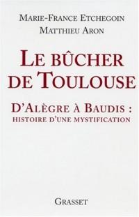 Le bûcher de Toulouse : D'Alègre à Baudis : histoire d'une mystification