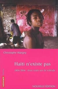 Haïti n'existe pas : 1804-2004 : deux cents ans de solitude
