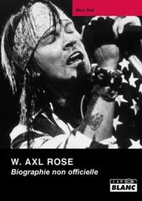 W AXL ROSE Biographie non officielle