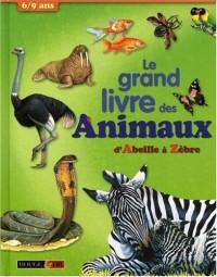 Le grand livre des animaux : D'Abeille à Zèbre