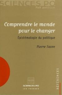 Comprendre le monde pour le changer : Epistémologie du politique