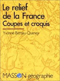 Le relief de la France: Coupes et croquis