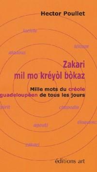 Zakari : mil mo kréyol bokaz : Mille mots du créole guadeloupéen de tous les jours