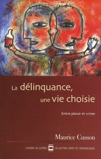 La délinquance, une vie choisie : Entre plaisir et crime
