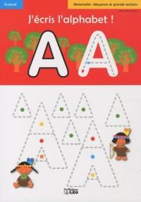 J'Ecris l'Alphabet, Maternelle, Moyenne et Grande Section