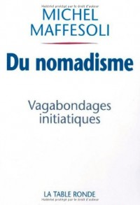 Du nomadisme: Vagabondages initiatiques