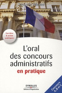 L'oral des concours administratifs en pratique: Concours A, B et C.
