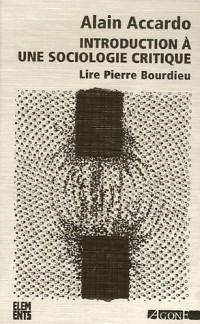 Introduction à une sociologie critique : Lire Pierre Bourdieu