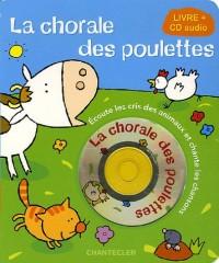 La chorale des poulettes : Ecoute les cris des animaux et chante les chansons (1CD audio)