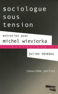 Sociologue sous tension Entretien avec Michel Wieviorka : Tome 2
