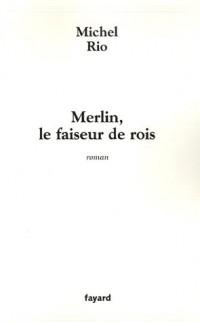 Merlin, le faiseur de rois