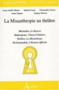 La Misanthropie au théâtre : Ménandre, Le Bourru ; Shakespeare, Timon d'Athènes ; Molière, Le Misanthrope ; Hofmannsthal, L'Homme difficile