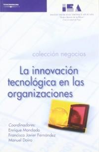 La innovacion tecnologica en las organizaciones/ Technological Innovation in Organizations