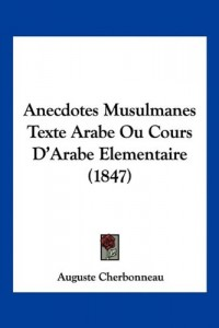 Anecdotes Musulmanes Texte Arabe Ou Cours D'Arabe Elementaire (1847)