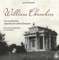 William Chambers : Une architecture empreinte de culture suivi de Correspondance avec la France