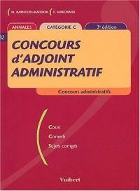 Concours d'adjoint administratif : Annales catégorie C ( 3ème édition)Cours, conseils, sujets corrigés