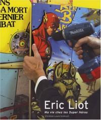 Eric Liot : Ma vie chez les Super Héros 2004-2007