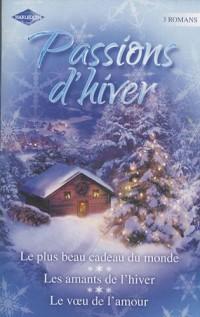 Passions d'hiver : Le plus beau cadeau du monde ; Les amants de l'hiver ; Le voeu de l'amour