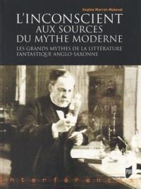 L'Insconscient aux sources du mythe moderne : Les grands mythes de la littérature fantastique anglo-saxonne
