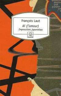 Aï (l'amour) : Impressions japonaises