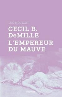 Cecil B. DeMille l'empereur du mauve