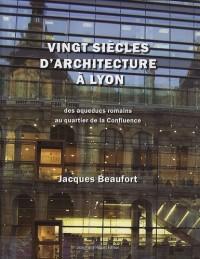 Vingt siècles d'architecture à Lyon (et dans le Grand Lyon) : Des aqueducs romains au quartier de la Confluence