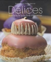 Délices : Sublimes et exquises pâtisseries