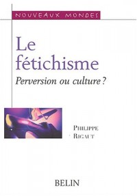 Le fétichisme : Perversion ou culture ?