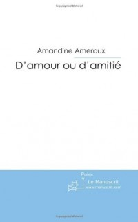 D'amour ou D'amitié: Poèmes de Jeunesse