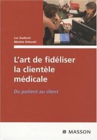 Du patient au client, L'art de fidéliser la clientèle médicale