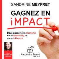 Gagnez en impact : Dévelopez votre charisme, votre leadership et votre influence  width=