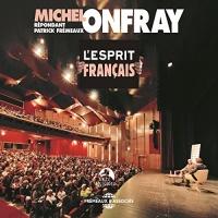 L'esprit français: Conférence-Débat : Michel Onfray répondant Patrick Frémeaux