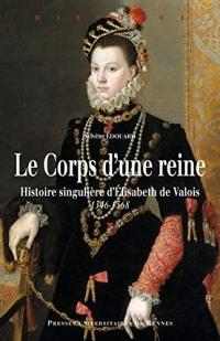 Le corps d'une reine: Histoire singulière d'Élisabeth de Valois (1546-1568)